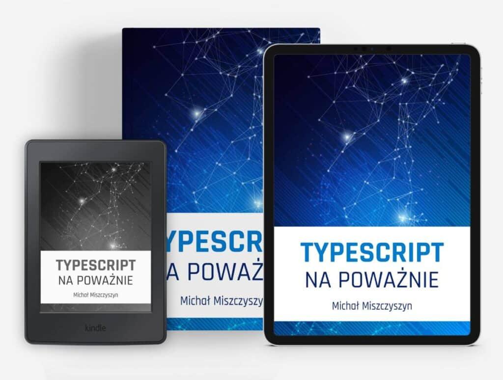 """Okładki książki """"TypeScript napoważnie"""" wwersjach drukowanej, Kindle iiPad"""